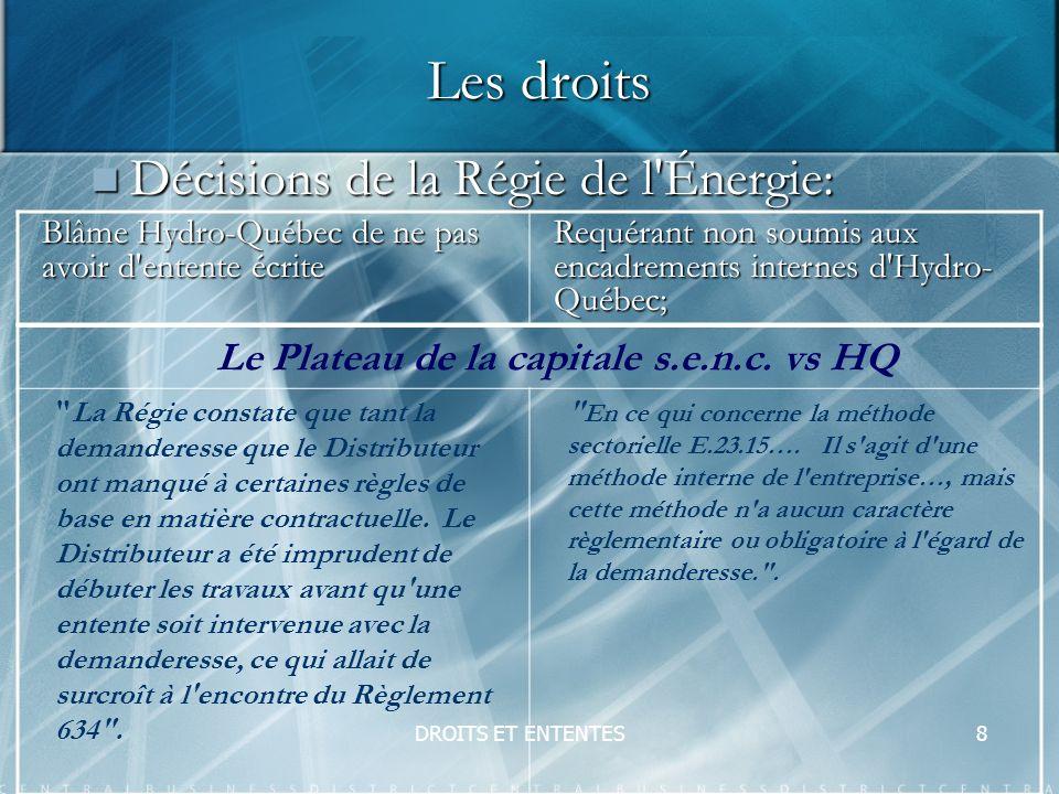 DROITS ET ENTENTES8 Les droits Décisions de la Régie de l Énergie: Décisions de la Régie de l Énergie: Le Plateau de la capitale s.e.n.c.