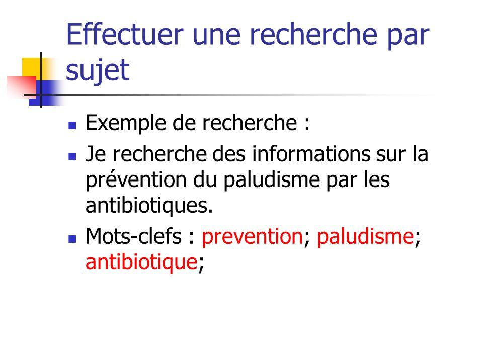 Effectuer une recherche par sujet Exemple de recherche : Je recherche des informations sur la prévention du paludisme par les antibiotiques. Mots-clef