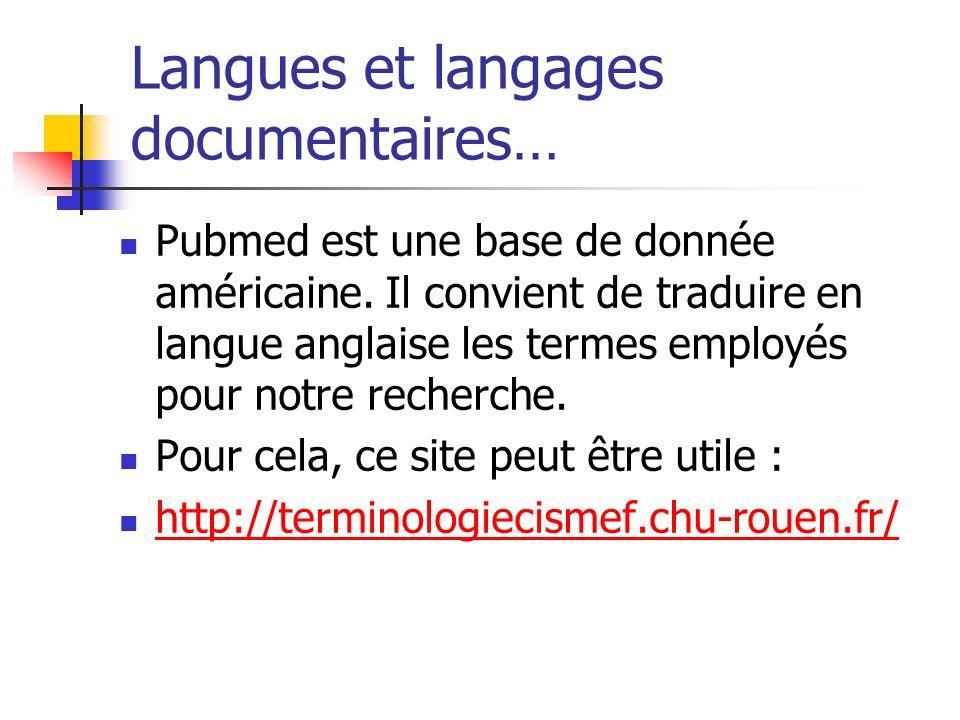 Langues et langages documentaires… Pubmed est une base de donnée américaine. Il convient de traduire en langue anglaise les termes employés pour notre
