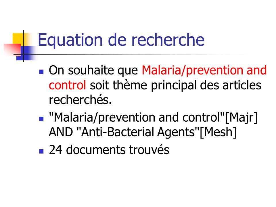 Equation de recherche On souhaite que Malaria/prevention and control soit thème principal des articles recherchés.