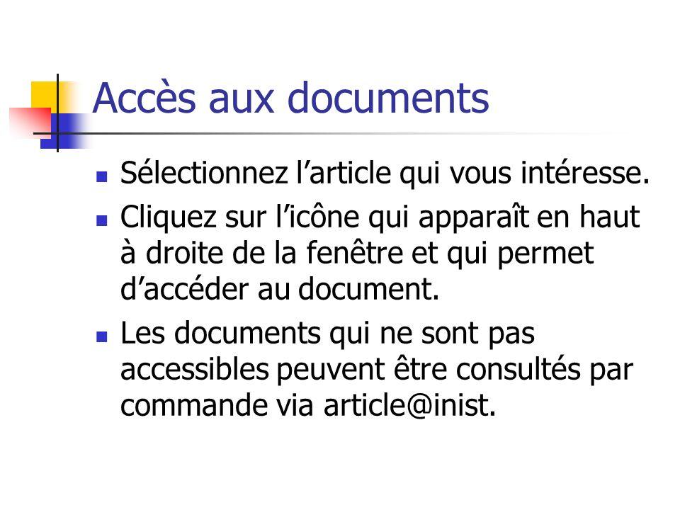 Accès aux documents Sélectionnez larticle qui vous intéresse. Cliquez sur licône qui apparaît en haut à droite de la fenêtre et qui permet daccéder au