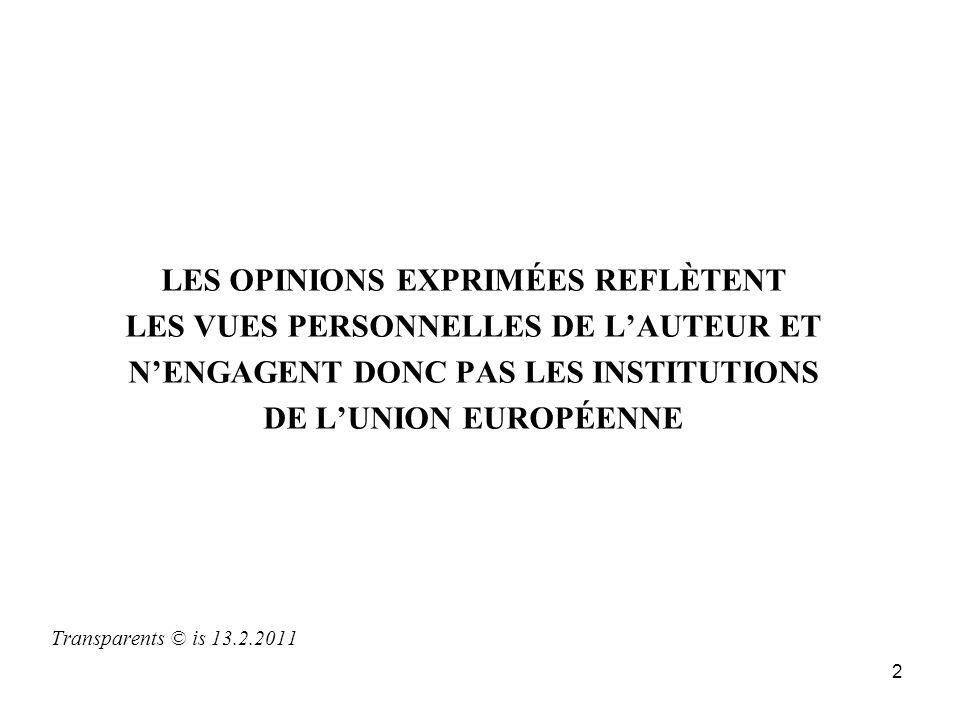 2 LES OPINIONS EXPRIMÉES REFLÈTENT LES VUES PERSONNELLES DE LAUTEUR ET NENGAGENT DONC PAS LES INSTITUTIONS DE LUNION EUROPÉENNE Transparents © is 13.2.2011