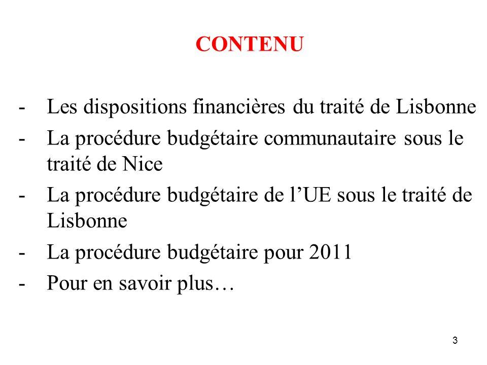 3 CONTENU -Les dispositions financières du traité de Lisbonne -La procédure budgétaire communautaire sous le traité de Nice -La procédure budgétaire de lUE sous le traité de Lisbonne -La procédure budgétaire pour 2011 -Pour en savoir plus…