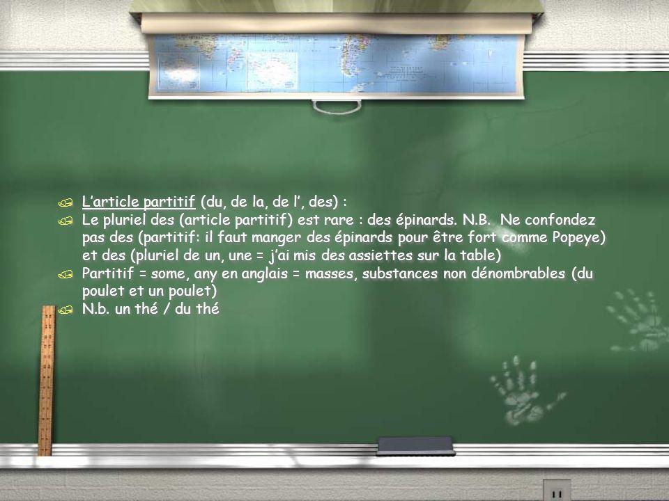 / Larticle partitif (du, de la, de l, des) : / Le pluriel des (article partitif) est rare : des épinards.