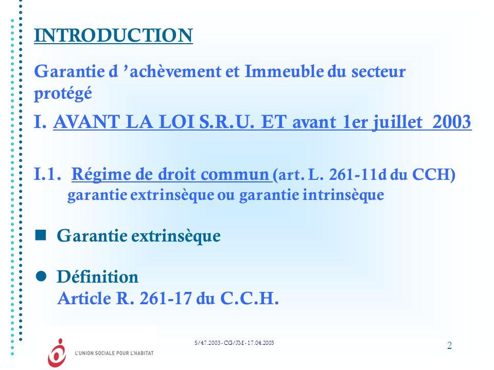 2 INTRODUCTION Garantie d achèvement et Immeuble du secteur protégé I.1. Régime de droit commun (art. L. 261-11d du CCH) garantie extrinsèque ou garan