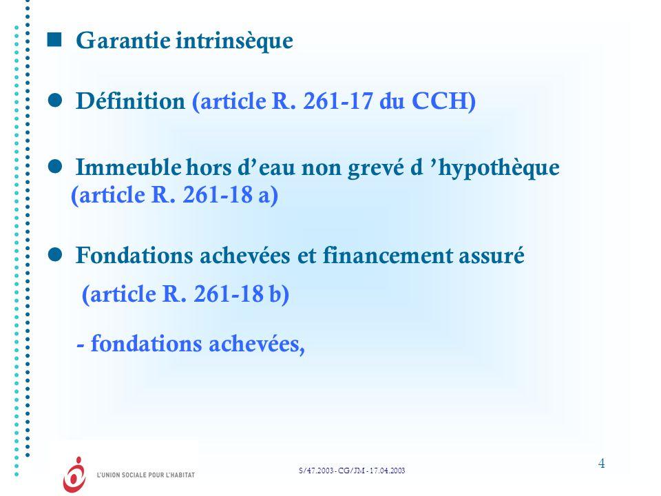 4 Garantie intrinsèque Définition (article R. 261-17 du CCH) Immeuble hors deau non grevé d hypothèque (article R. 261-18 a) Fondations achevées et fi