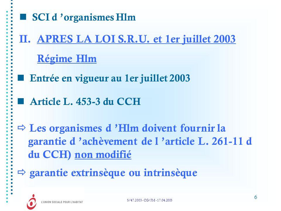 6 SCI d organismes Hlm II. APRES LA LOI S.R.U. et 1er juillet 2003 Entrée en vigueur au 1er juillet 2003 Régime Hlm Article L. 453-3 du CCH Les organi