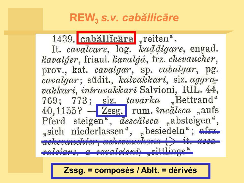 REW 3 s.v. cabăllicāre Zssg. = composés / Ablt. = dérivés