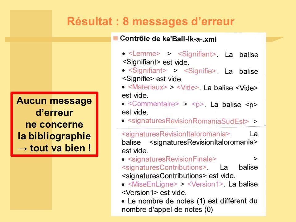 Résultat : 8 messages derreur Aucun message derreur ne concerne la bibliographie tout va bien !