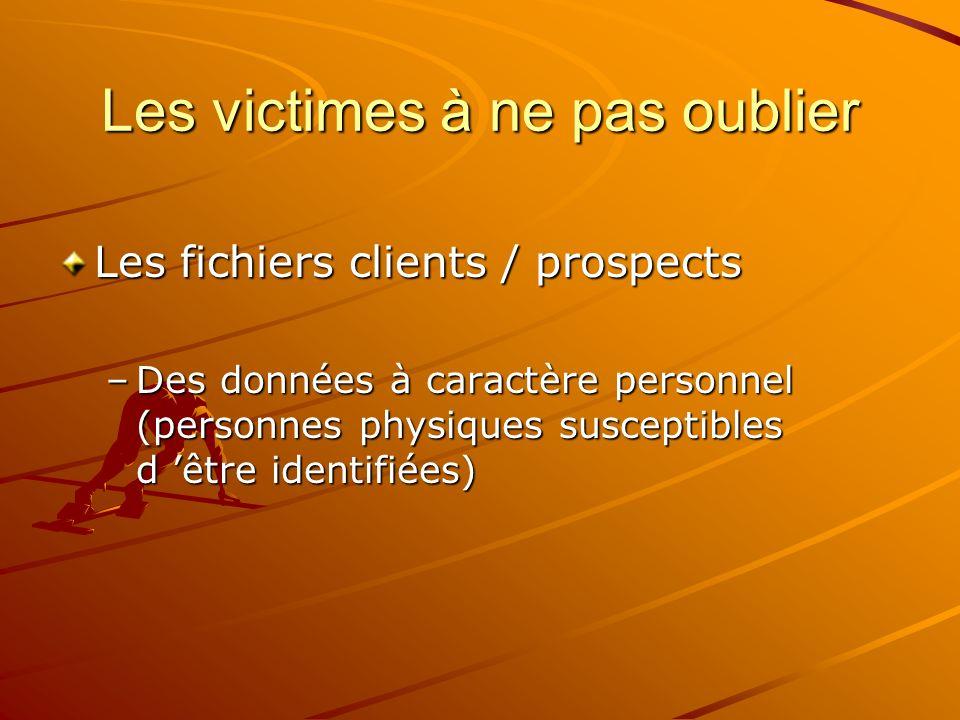 Les victimes à ne pas oublier Les fichiers clients / prospects –Des données à caractère personnel (personnes physiques susceptibles d être identifiées