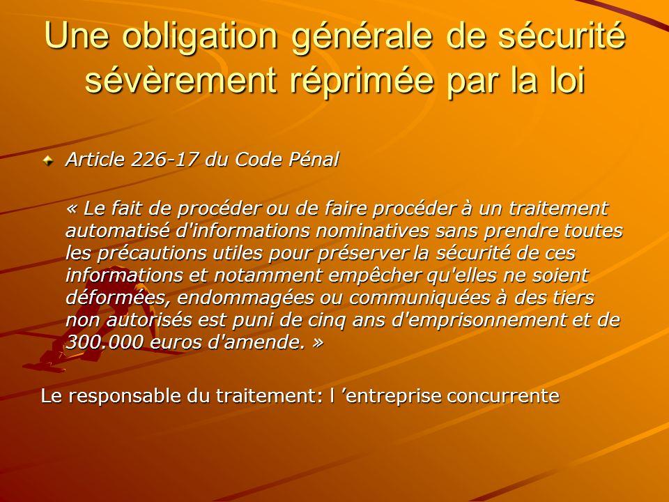 Une obligation générale de sécurité sévèrement réprimée par la loi Article 226-17 du Code Pénal « Le fait de procéder ou de faire procéder à un traite