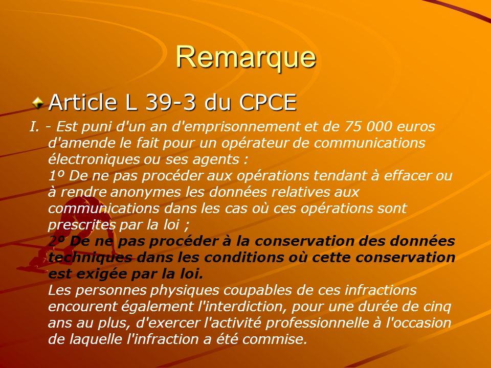 Remarque Article L 39-3 du CPCE I. - Est puni d'un an d'emprisonnement et de 75 000 euros d'amende le fait pour un opérateur de communications électro