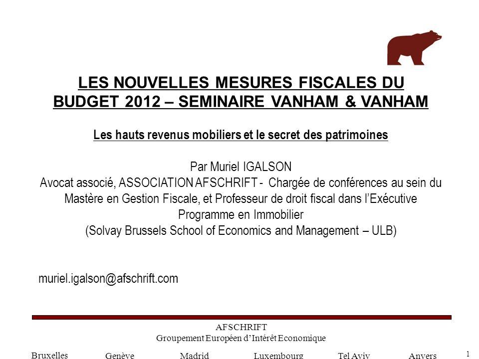 1 GenèveLuxembourgMadridTel AvivAnvers Bruxelles AFSCHRIFT Groupement Européen dIntérêt Economique LES NOUVELLES MESURES FISCALES DU BUDGET 2012 – SEM
