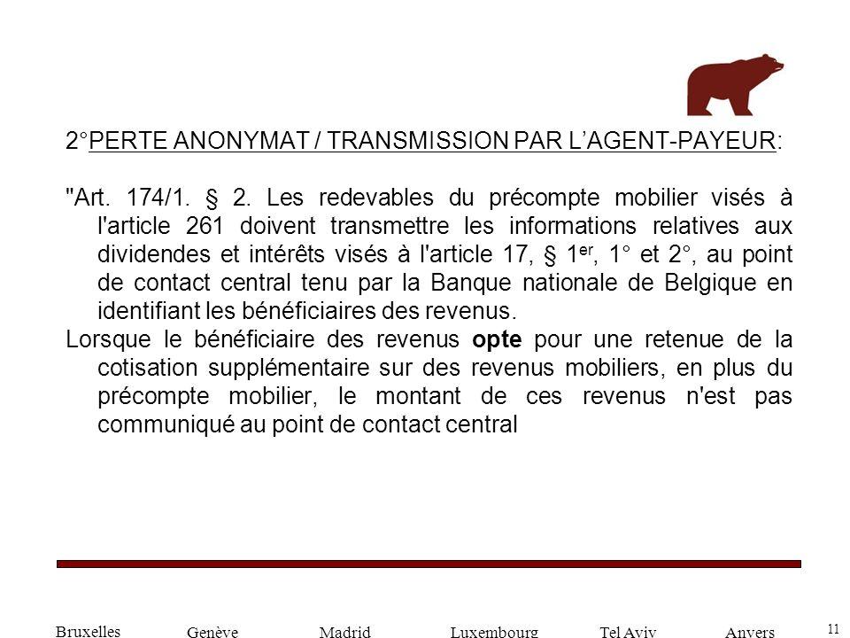 11 GenèveLuxembourgMadridTel AvivAnvers 2°PERTE ANONYMAT / TRANSMISSION PAR LAGENT-PAYEUR: Art.