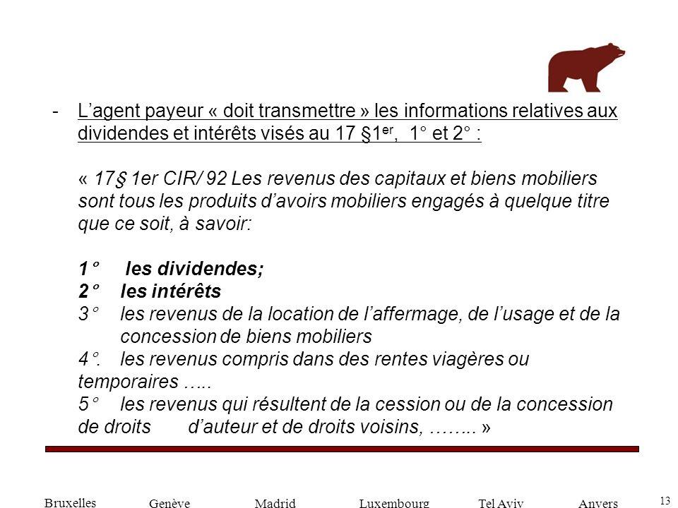 13 GenèveLuxembourgMadridTel AvivAnvers -Lagent payeur « doit transmettre » les informations relatives aux dividendes et intérêts visés au 17 §1 er, 1