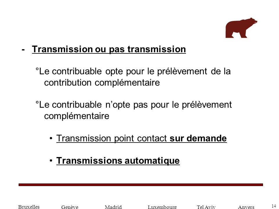 14 GenèveLuxembourgMadridTel AvivAnvers -Transmission ou pas transmission °Le contribuable opte pour le prélèvement de la contribution complémentaire