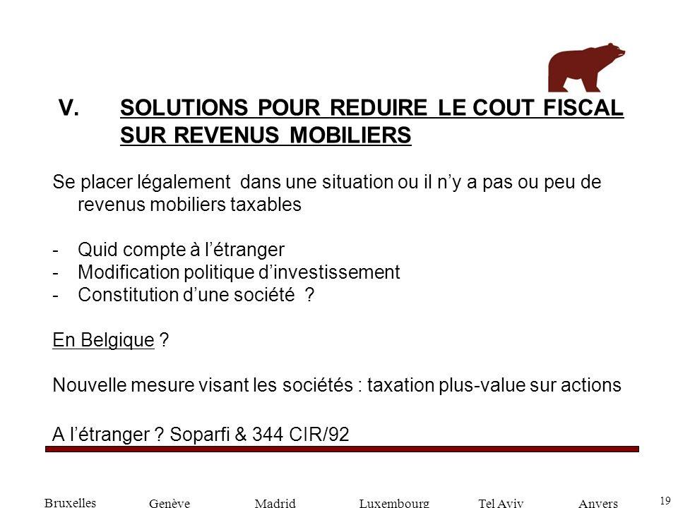 19 GenèveLuxembourgMadridTel AvivAnvers V.SOLUTIONS POUR REDUIRE LE COUT FISCAL SUR REVENUS MOBILIERS Se placer légalement dans une situation ou il ny