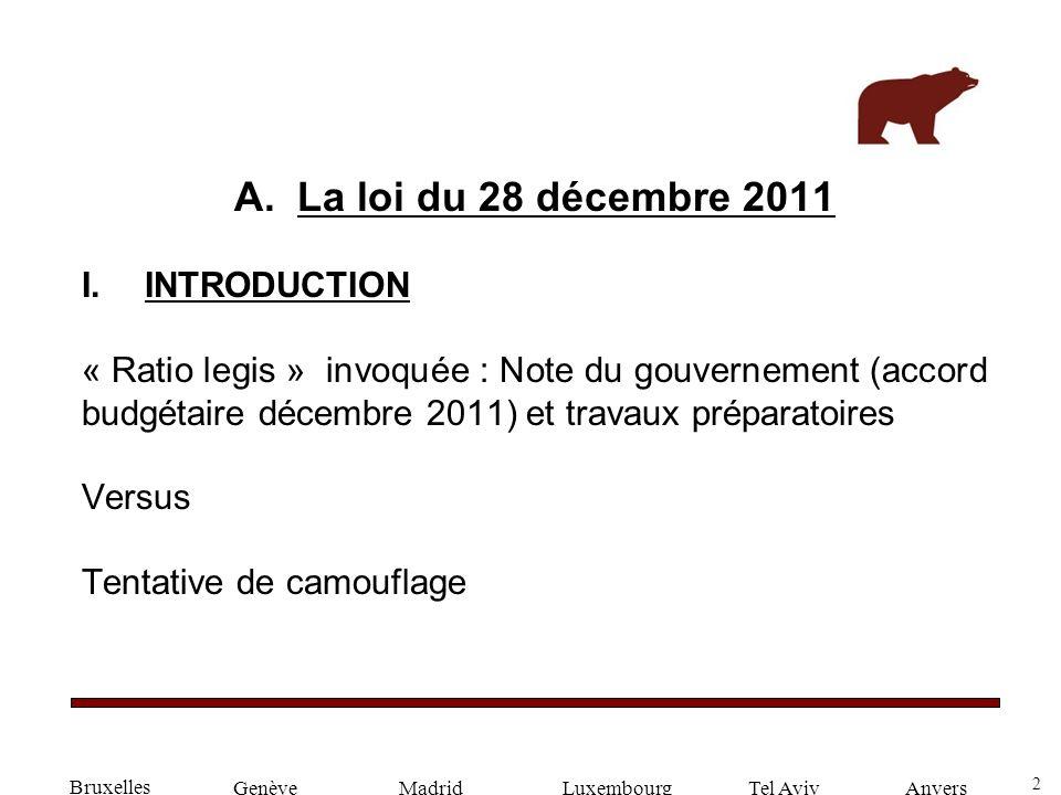 2 GenèveLuxembourgMadridTel AvivAnvers A.La loi du 28 décembre 2011 I.INTRODUCTION « Ratio legis » invoquée : Note du gouvernement (accord budgétaire