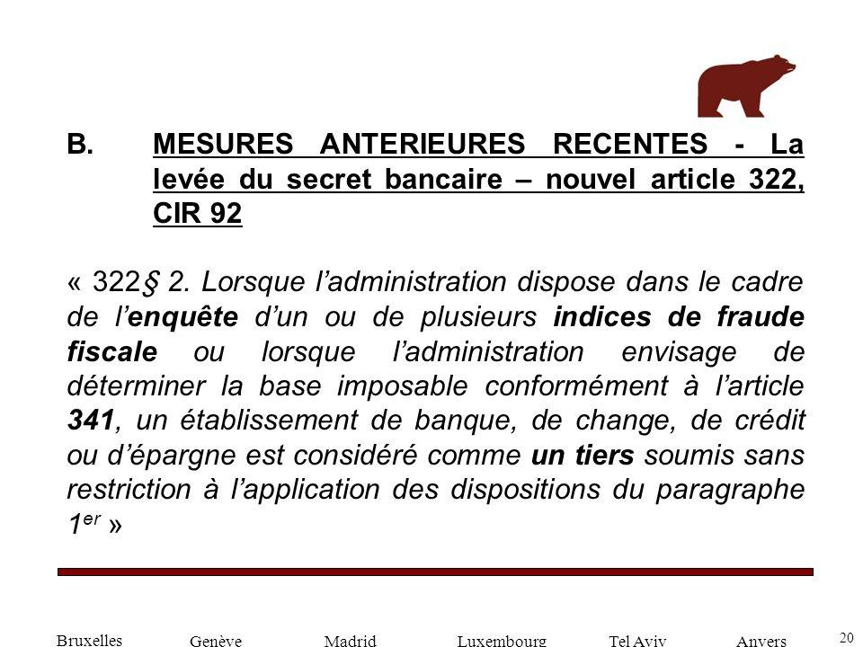 20 GenèveLuxembourgMadridTel AvivAnvers B.MESURES ANTERIEURES RECENTES - La levée du secret bancaire – nouvel article 322, CIR 92 « 322§ 2.