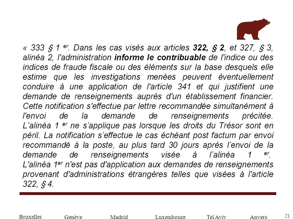 21 GenèveLuxembourgMadridTel AvivAnvers « 333 § 1 er. Dans les cas visés aux articles 322, § 2, et 327, § 3, alinéa 2, l'administration informe le con