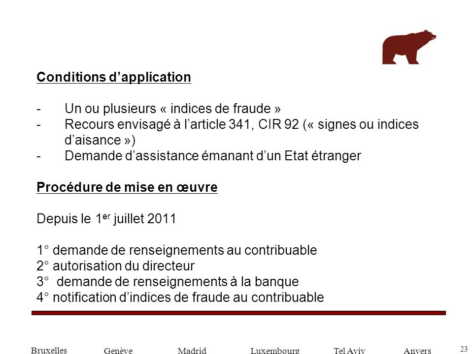 23 GenèveLuxembourgMadridTel AvivAnvers Conditions dapplication -Un ou plusieurs « indices de fraude » -Recours envisagé à larticle 341, CIR 92 (« sig