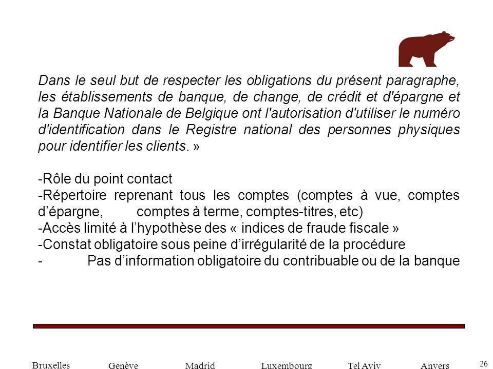26 GenèveLuxembourgMadridTel AvivAnvers Dans le seul but de respecter les obligations du présent paragraphe, les établissements de banque, de change,