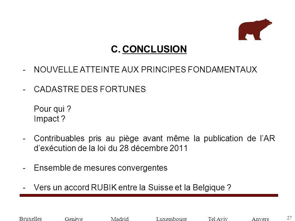 27 GenèveLuxembourgMadridTel AvivAnvers C.CONCLUSION -NOUVELLE ATTEINTE AUX PRINCIPES FONDAMENTAUX -CADASTRE DES FORTUNES Pour qui ? Impact ? -Contrib
