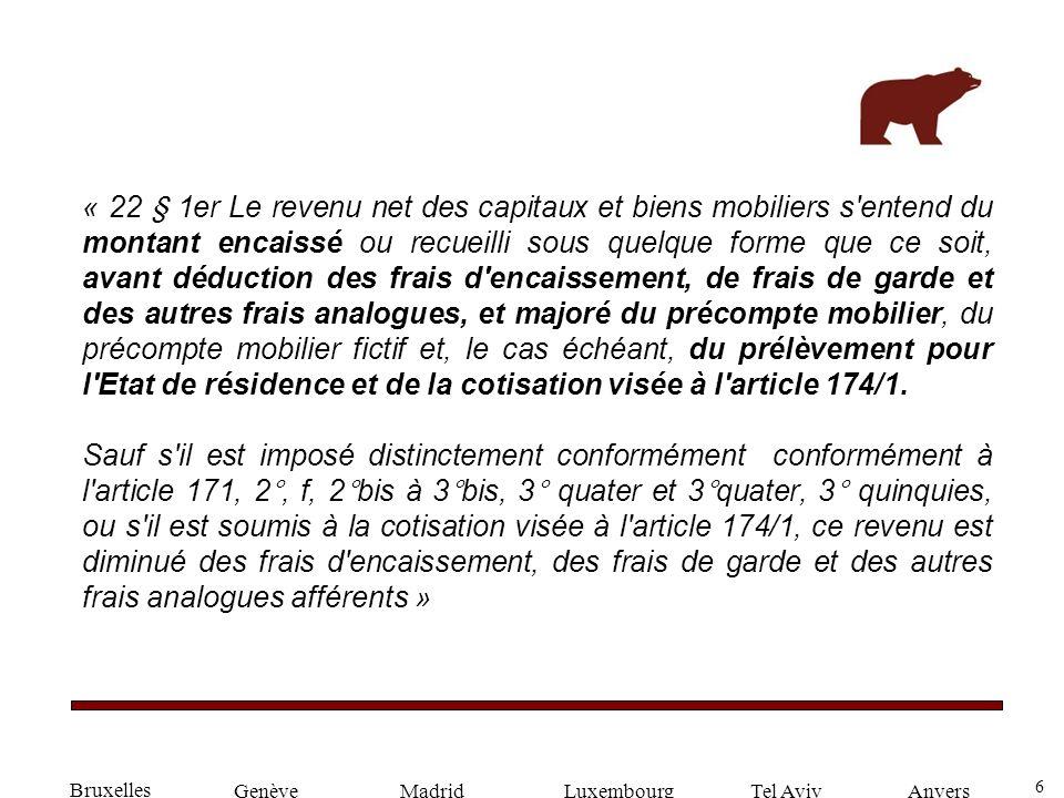 6 GenèveLuxembourgMadridTel AvivAnvers « 22 § 1er Le revenu net des capitaux et biens mobiliers s'entend du montant encaissé ou recueilli sous quelque