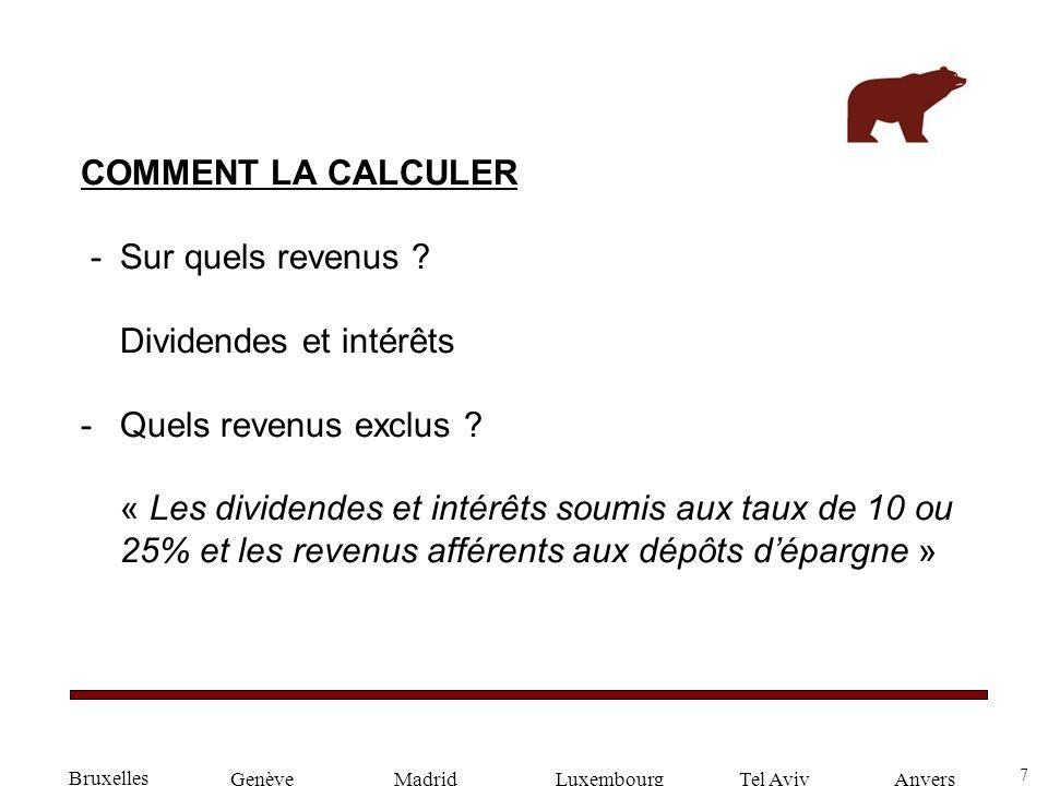 7 GenèveLuxembourgMadridTel AvivAnvers COMMENT LA CALCULER -Sur quels revenus ? Dividendes et intérêts -Quels revenus exclus ? « Les dividendes et int