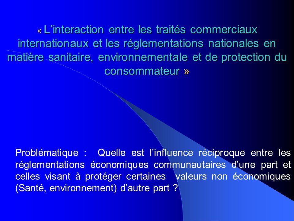 « Linteraction entre les traités commerciaux internationaux et les réglementations nationales en matière sanitaire, environnementale et de protection