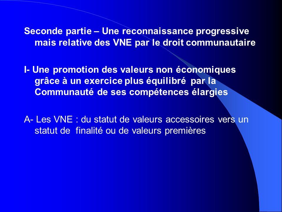 Seconde partie – Une reconnaissance progressive mais relative des VNE par le droit communautaire I- Une promotion des valeurs non économiques grâce à