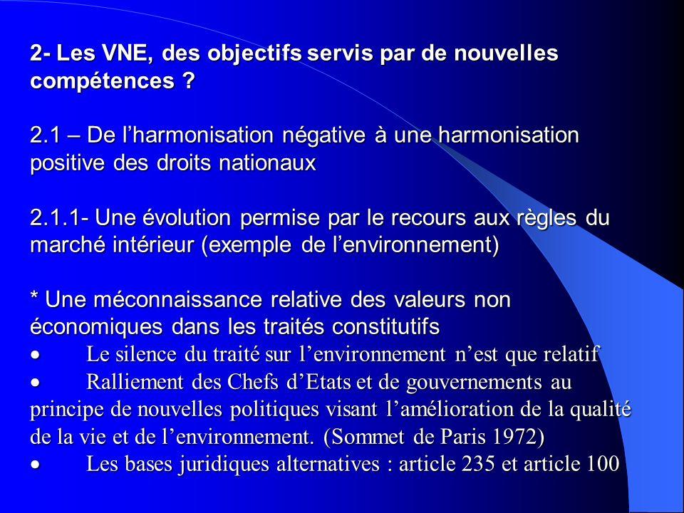 2- Les VNE, des objectifs servis par de nouvelles compétences ? 2.1 – De lharmonisation négative à une harmonisation positive des droits nationaux 2.1
