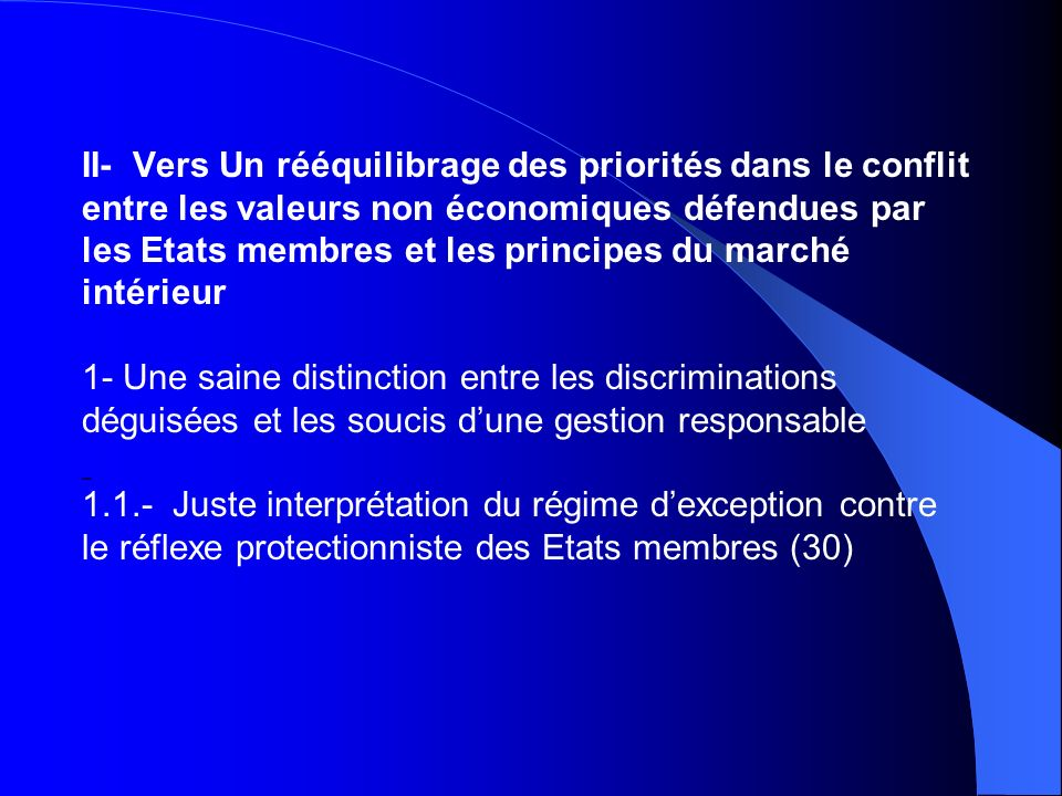 II- Vers Un rééquilibrage des priorités dans le conflit entre les valeurs non économiques défendues par les Etats membres et les principes du marché i