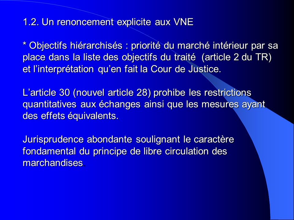 1.2. Un renoncement explicite aux VNE * Objectifs hiérarchisés : priorité du marché intérieur par sa place dans la liste des objectifs du traité (arti