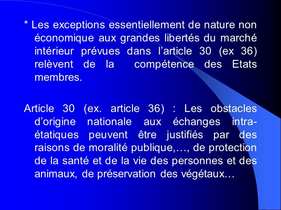 * Les exceptions essentiellement de nature non économique aux grandes libertés du marché intérieur prévues dans larticle 30 (ex 36) relèvent de la com