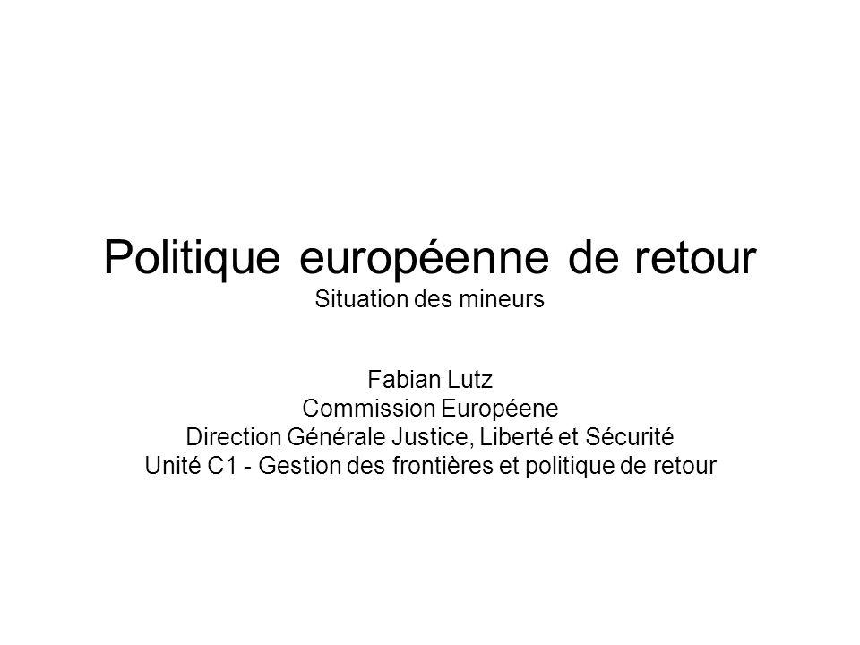 Politique européenne de retour Situation des mineurs Fabian Lutz Commission Européene Direction Générale Justice, Liberté et Sécurité Unité C1 - Gestion des frontières et politique de retour