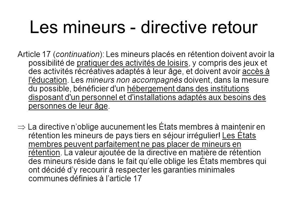 Les mineurs - directive retour Article 17 (continuation): Les mineurs placés en rétention doivent avoir la possibilité de pratiquer des activités de loisirs, y compris des jeux et des activités récréatives adaptés à leur âge, et doivent avoir accès à l éducation.