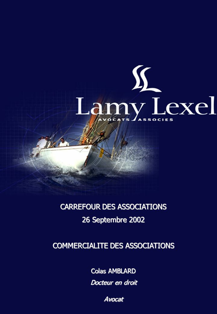 CARREFOUR DES ASSOCIATIONS 26 Septembre 2002 COMMERCIALITE DES ASSOCIATIONS Colas AMBLARD Docteur en droit Avocat