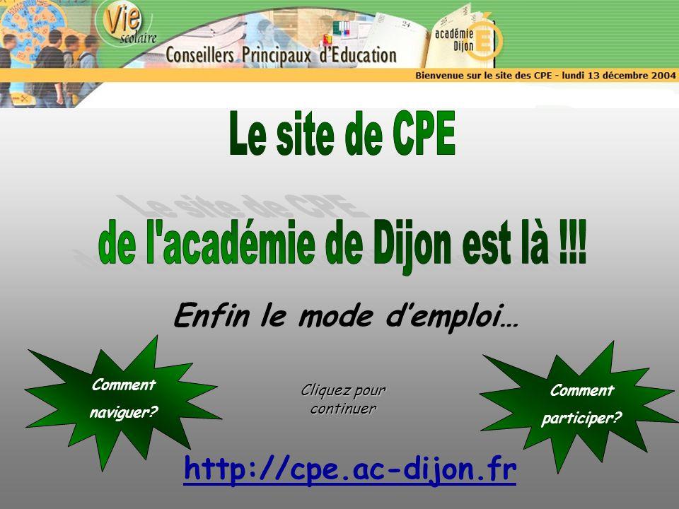 Enfin le mode demploi… http://cpe.ac-dijon.fr Comment naviguer.