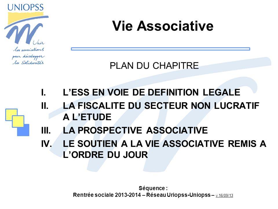 Séquence : Rentrée sociale 2013-2014 – Réseau Uriopss-Uniopss – v 16/09/13 IV – LE SOUTIEN A LA VIE ASSOCIATIVE REMIS A LORDRE DU JOUR Le bénévolat -Etude de France Bénévolat sur la situation du bénévolat en France en 2013 : forte progression du nombre de bénévoles (+ 14 %), plus de 12,5 millions dans une association, de plus en plus de jeunes (+ 32 % pour les 15-35 ans), le bénévolat régulier diminue (de 80 à 73 %) au profit du bénévolat ponctuel -Le congé dengagement bénévole : a pour objet dencourager et faciliter limplication des actifs en tant que bénévoles dans le secteur associatif, avis du HCVA en novembre 2012 : préconise dinstituer un congé dengagement pour lexercice de responsabilités associatives, à travers loctroi dun crédit de temps annuel -Une conférence de la vie associative est prévue pour 2014 voire 2015.