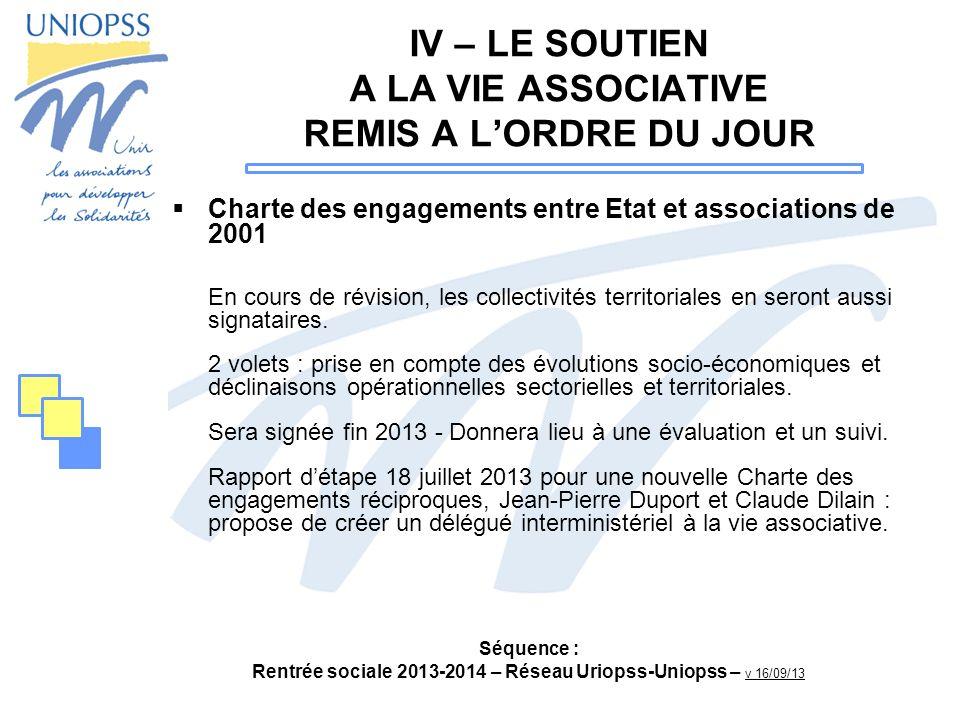 Séquence : Rentrée sociale 2013-2014 – Réseau Uriopss-Uniopss – v 16/09/13 IV – LE SOUTIEN A LA VIE ASSOCIATIVE REMIS A LORDRE DU JOUR Charte des enga