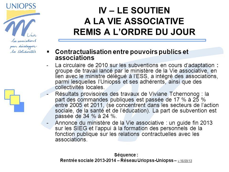 Séquence : Rentrée sociale 2013-2014 – Réseau Uriopss-Uniopss – v 16/09/13 IV – LE SOUTIEN A LA VIE ASSOCIATIVE REMIS A LORDRE DU JOUR Contractualisat