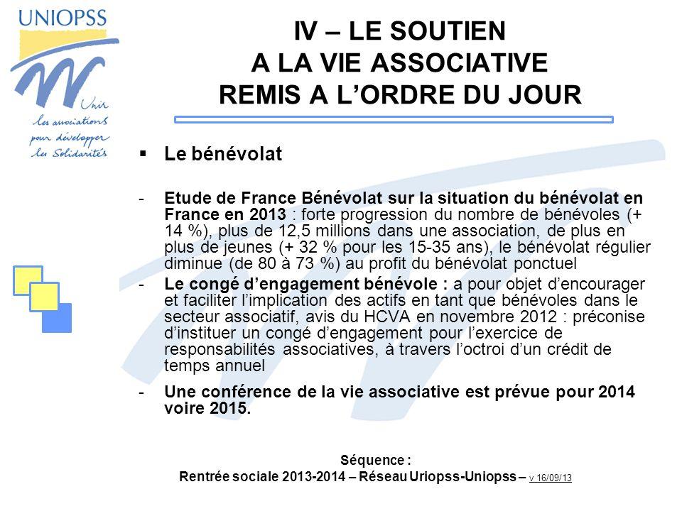Séquence : Rentrée sociale 2013-2014 – Réseau Uriopss-Uniopss – v 16/09/13 IV – LE SOUTIEN A LA VIE ASSOCIATIVE REMIS A LORDRE DU JOUR Le bénévolat -E