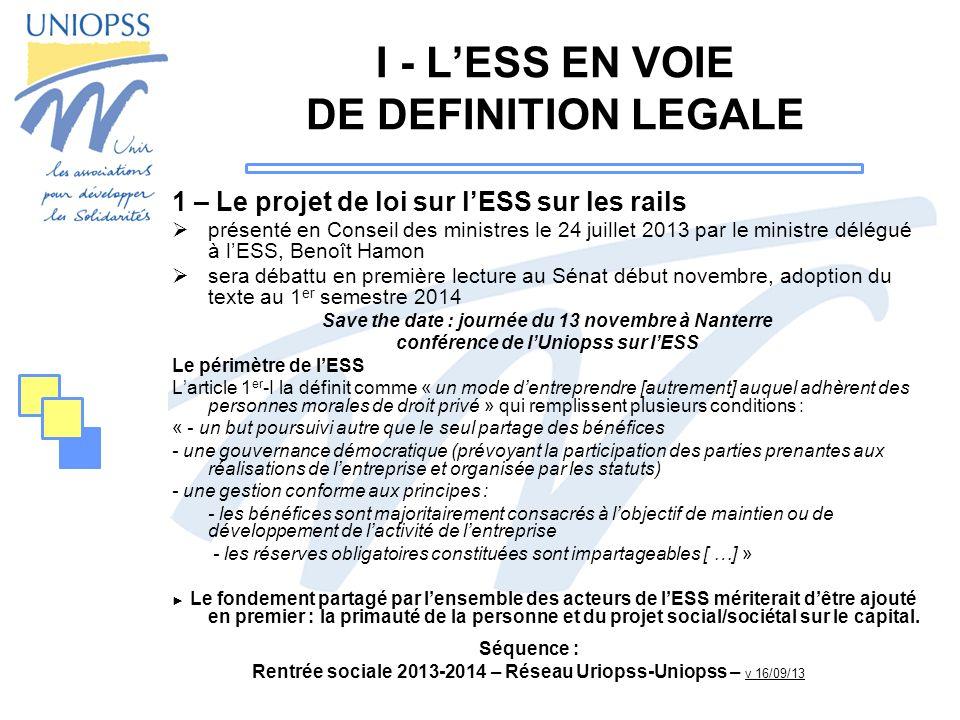 Séquence : Rentrée sociale 2013-2014 – Réseau Uriopss-Uniopss – v 16/09/13 I - LESS EN VOIE DE DEFINITION LEGALE 1 – Le projet de loi sur lESS sur les