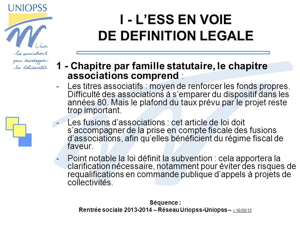 Séquence : Rentrée sociale 2013-2014 – Réseau Uriopss-Uniopss – v 16/09/13 I - LESS EN VOIE DE DEFINITION LEGALE 1 - Chapitre par famille statutaire,