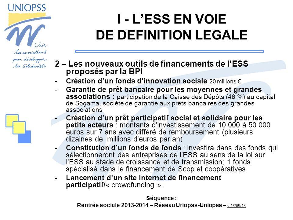 Séquence : Rentrée sociale 2013-2014 – Réseau Uriopss-Uniopss – v 16/09/13 I - LESS EN VOIE DE DEFINITION LEGALE 2 – Les nouveaux outils de financemen