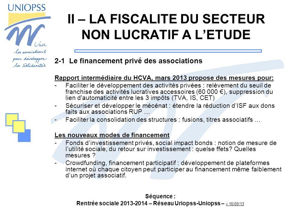 Séquence : Rentrée sociale 2013-2014 – Réseau Uriopss-Uniopss – v 16/09/13 II – LA FISCALITE DU SECTEUR NON LUCRATIF A LETUDE 2-1 Le financement privé