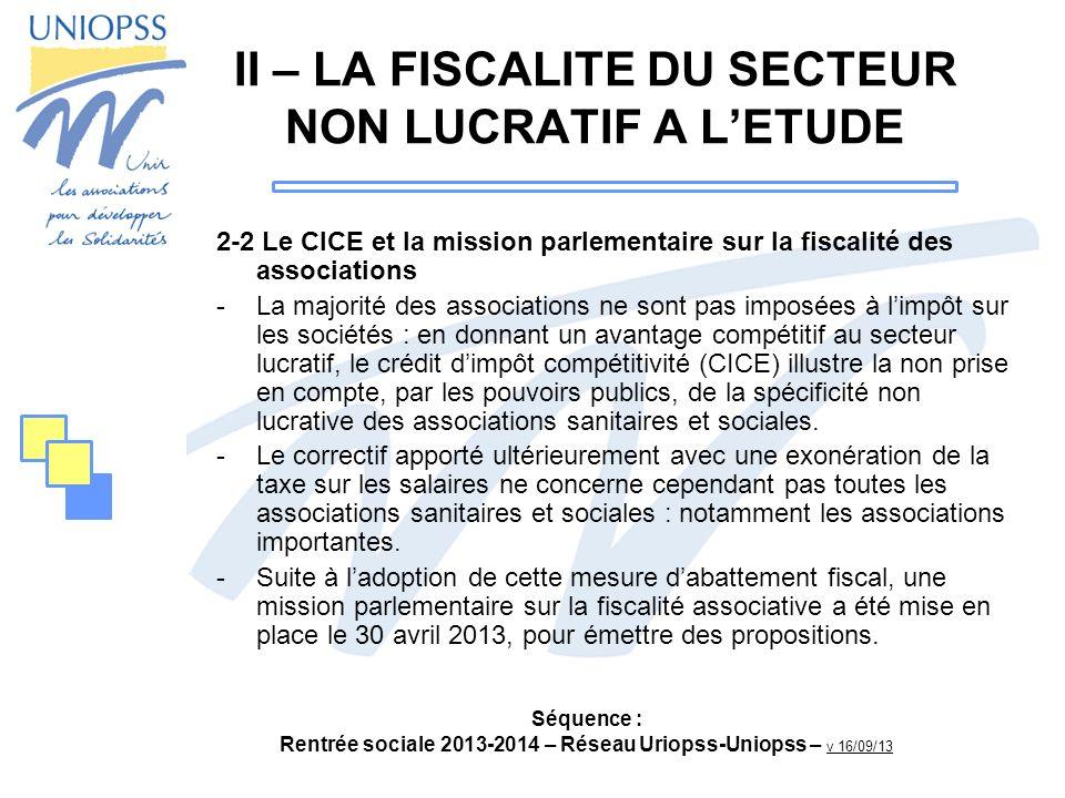 Séquence : Rentrée sociale 2013-2014 – Réseau Uriopss-Uniopss – v 16/09/13 II – LA FISCALITE DU SECTEUR NON LUCRATIF A LETUDE 2-2 Le CICE et la missio