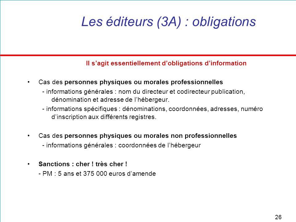 26 Les éditeurs (3A) : obligations Il sagit essentiellement dobligations dinformation Cas des personnes physiques ou morales professionnelles - inform