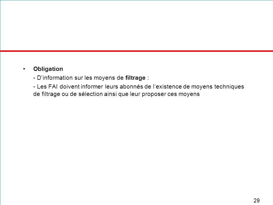 29 Obligation - Dinformation sur les moyens de filtrage : - Les FAI doivent informer leurs abonnés de lexistence de moyens techniques de filtrage ou d